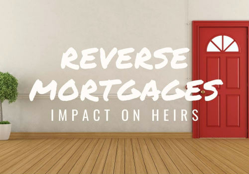 Reverse Mortgages – Impact on Heirs in Port Perry, Ontario